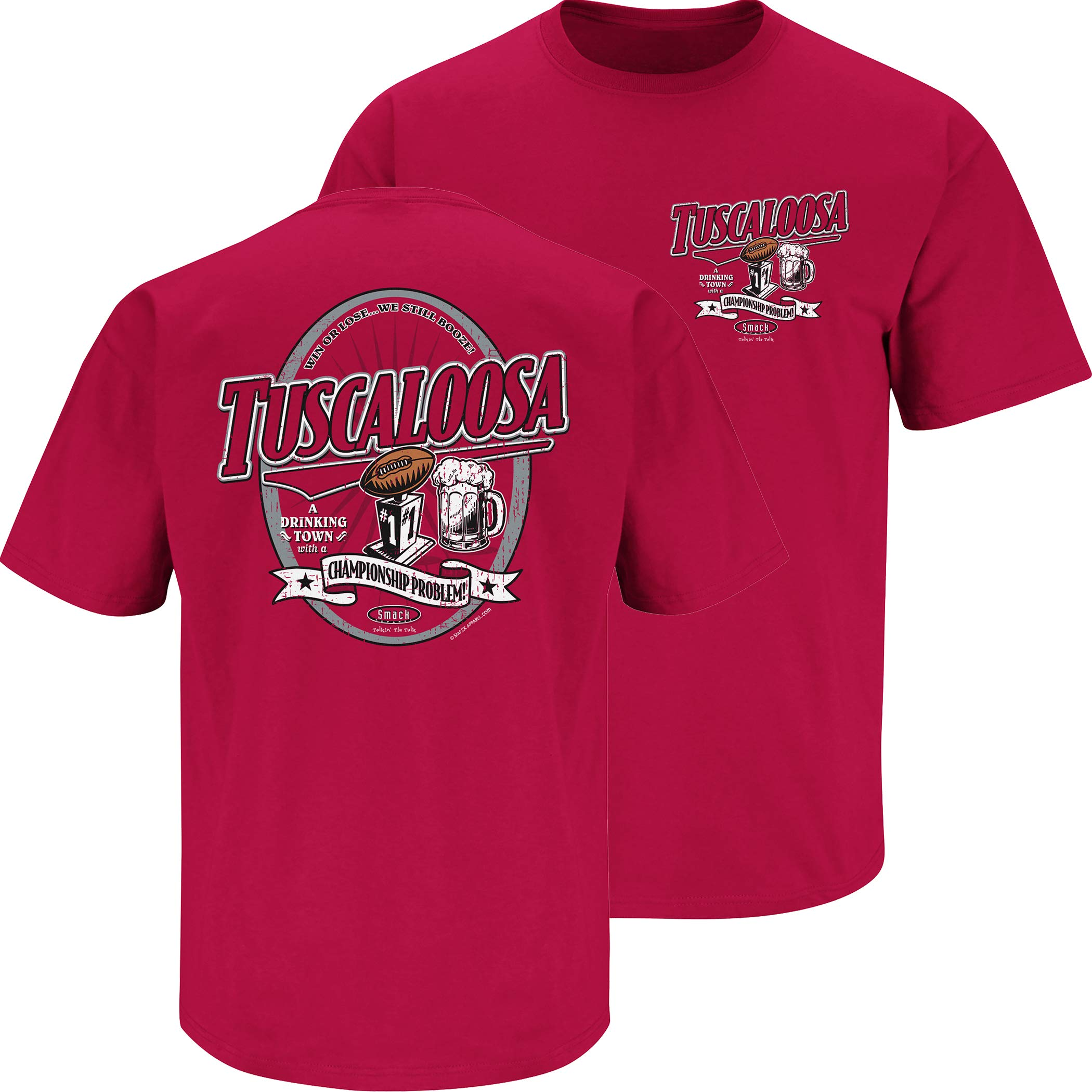 Smack Apparel Alabama Football Fans. Tuscaloosa A Drinking Town with a Championship Problem Cardinal Shirt (Sm-5x)
